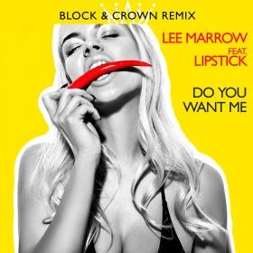 LEE MARROW FEAT. LIPSTICK - DO YOU WANT ME (BLOCK & CROWN STROBELIGHT MIX)